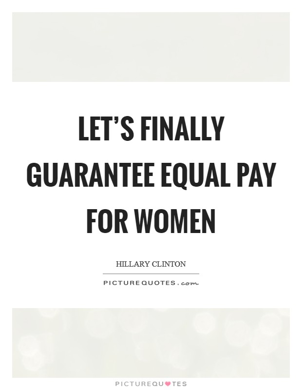 Let's finally guarantee equal pay for women Picture Quote #1