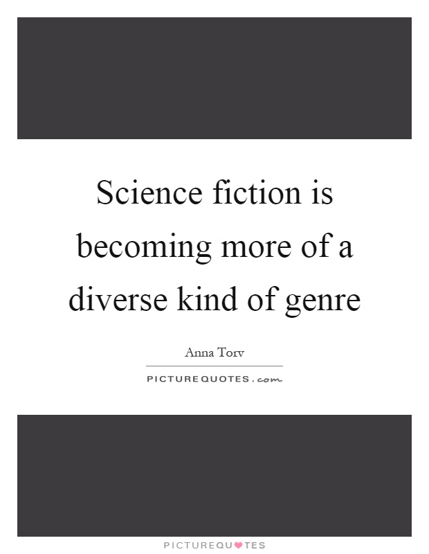 Science fiction is becoming more of a diverse kind of genre Picture Quote #1