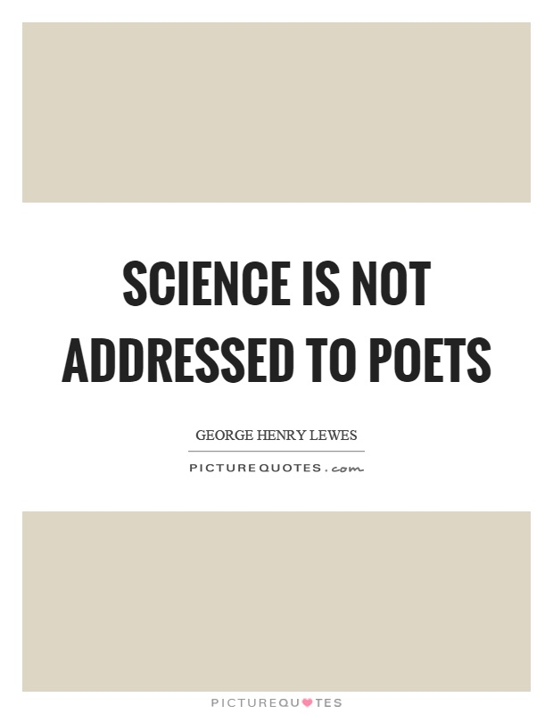 Science is not addressed to poets Picture Quote #1