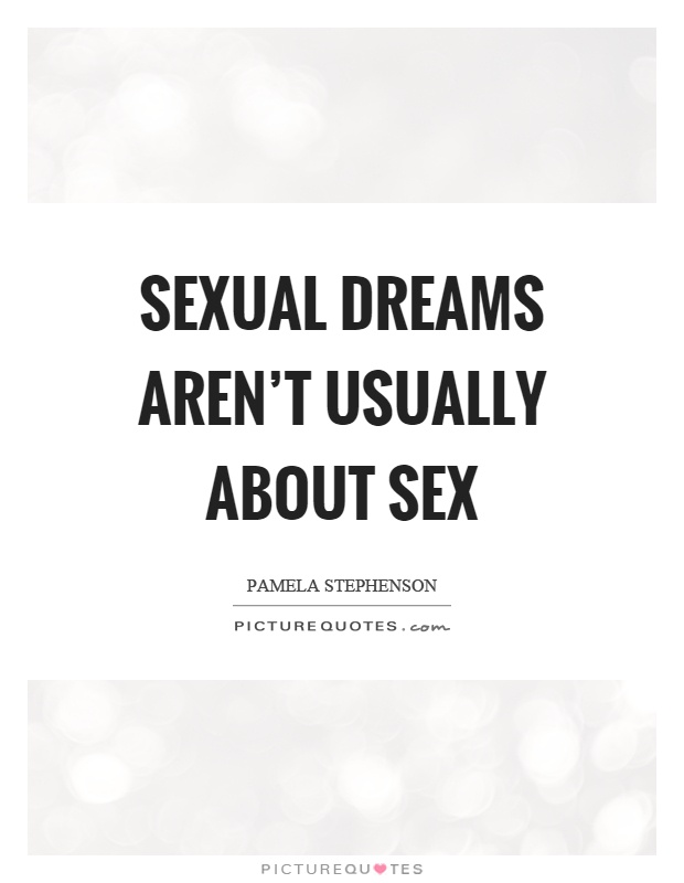 Sexual dreams aren't usually about sex Picture Quote #1
