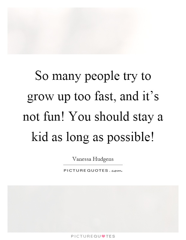 Quotes About Growing Up Too Fast Try Quotes | Tr...