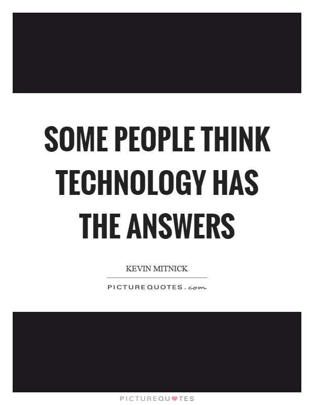 Some people think technology has the answers Picture Quote #1