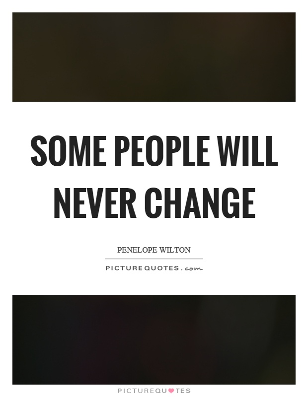 Some people will never change Picture Quote #1