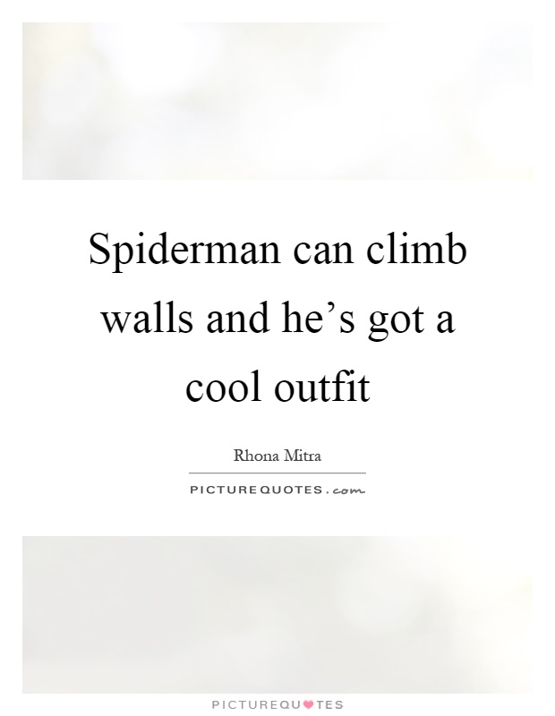 Spiderman Love Quotes Awesome Spiderman Can Climb Walls And He's Got A Cool Outfit Picture Quotes