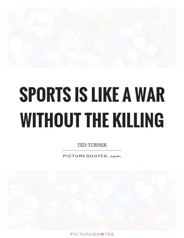 Sports is like a war without the killing Picture Quote #1