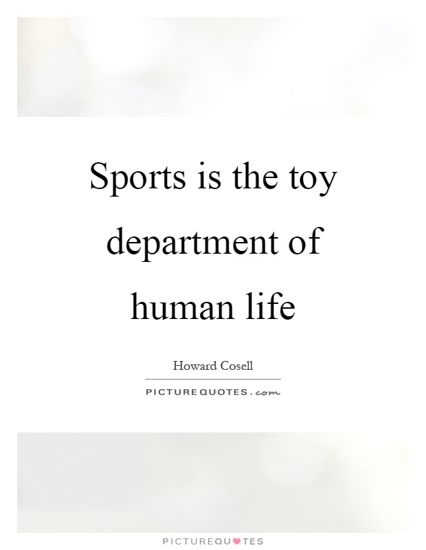 Sports is the toy department of human life Picture Quote #1