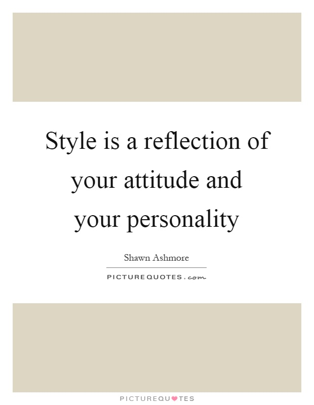 Style is a reflection of your attitude and your personality Picture Quote #1
