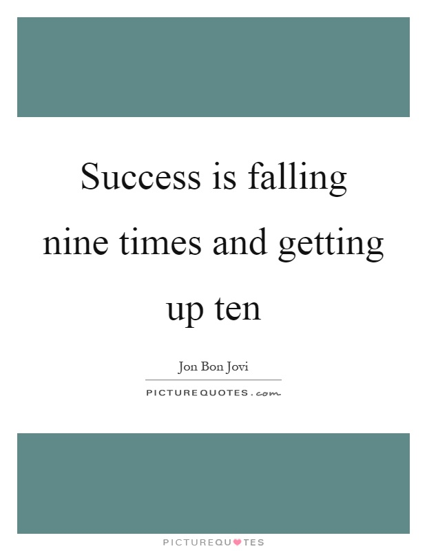 Success is falling nine times and getting up ten Picture Quote #1
