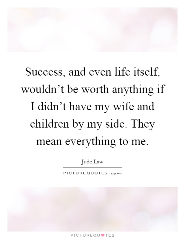 Success, and even life...