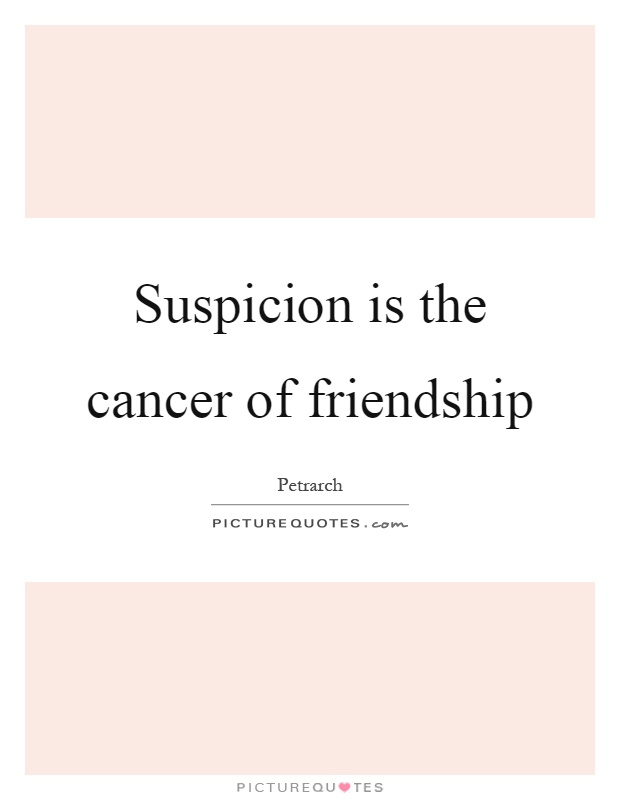 Suspicion is the cancer of friendship Picture Quote #1