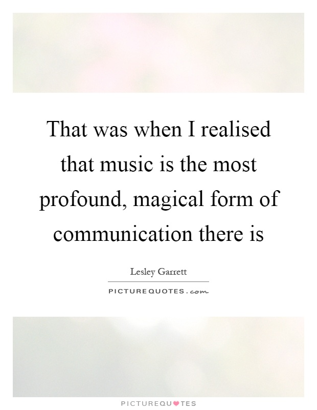 That was when I realised that music is the most profound, magical form of communication there is Picture Quote #1
