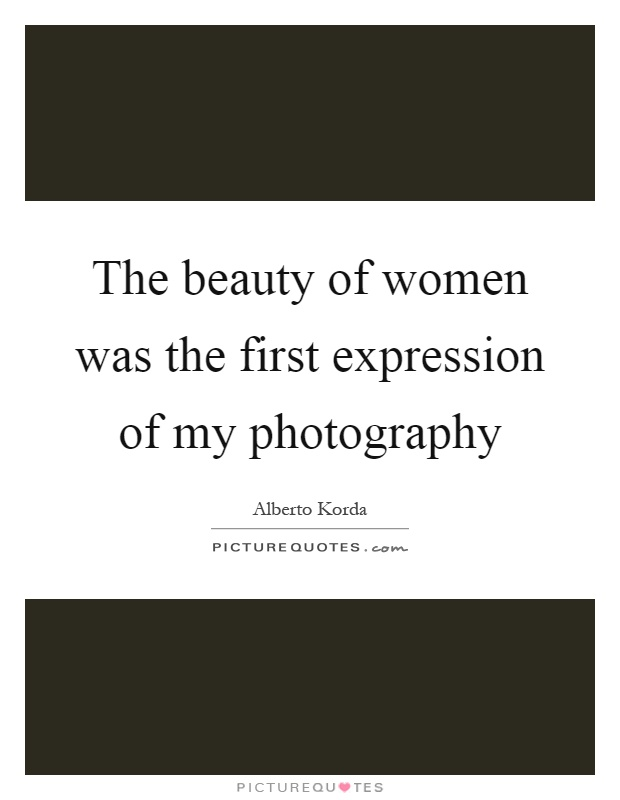 The beauty of women was the first expression of my photography Picture Quote #1
