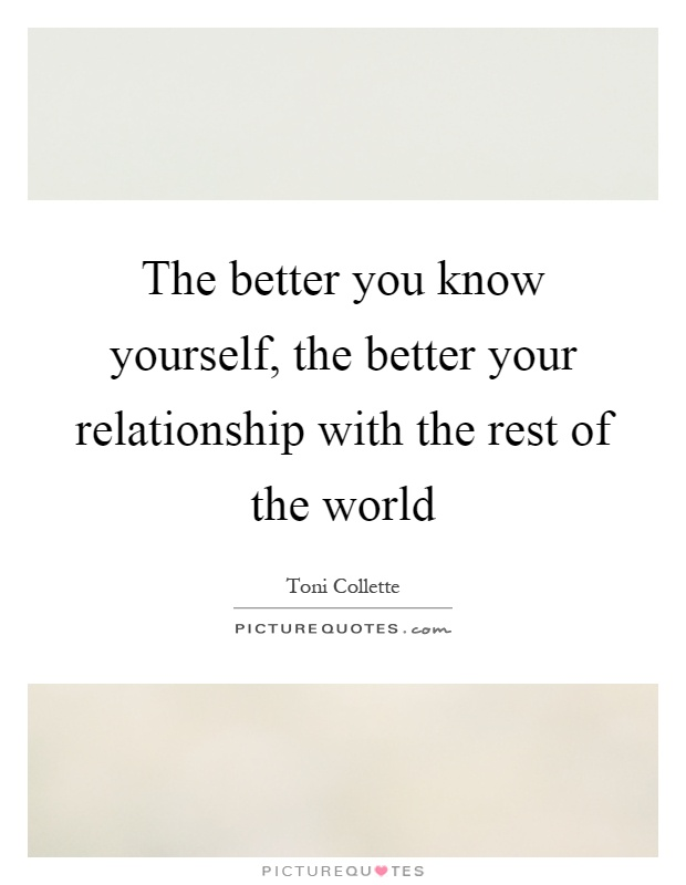 The better you know yourself, the better your relationship with the rest of the world Picture Quote #1