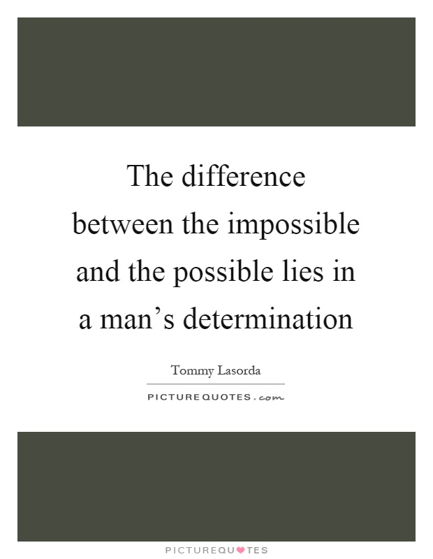 The difference between the impossible and the possible lies in a man's determination Picture Quote #1