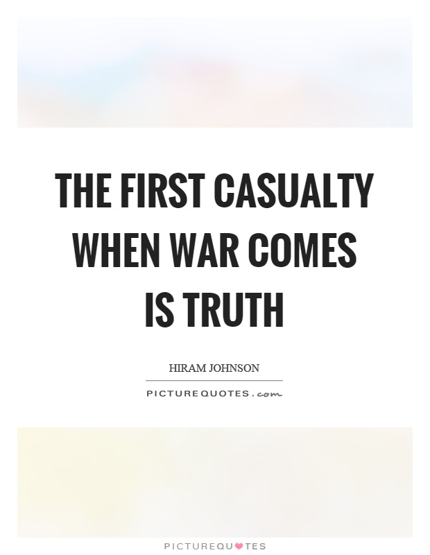 The first casualty when war comes is truth Picture Quote #1