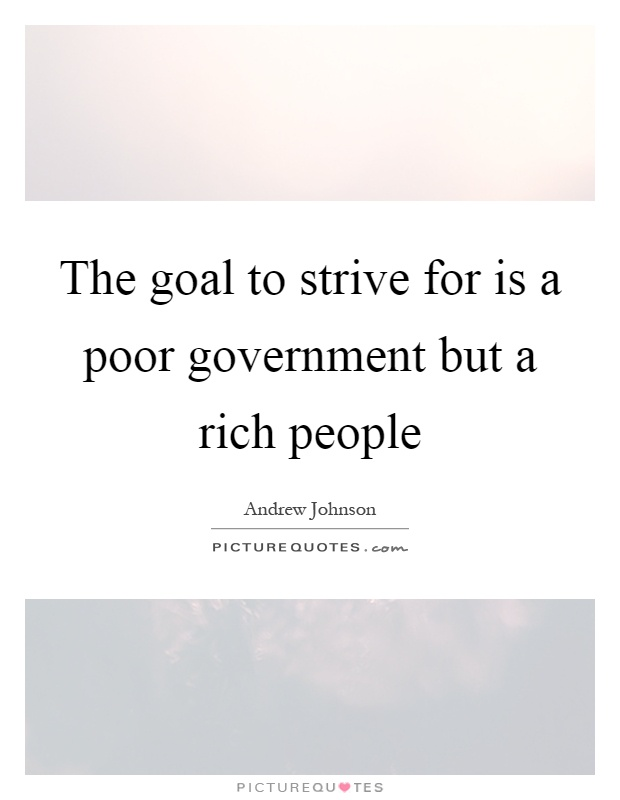 The goal to strive for is a poor government but a rich people Picture Quote #1