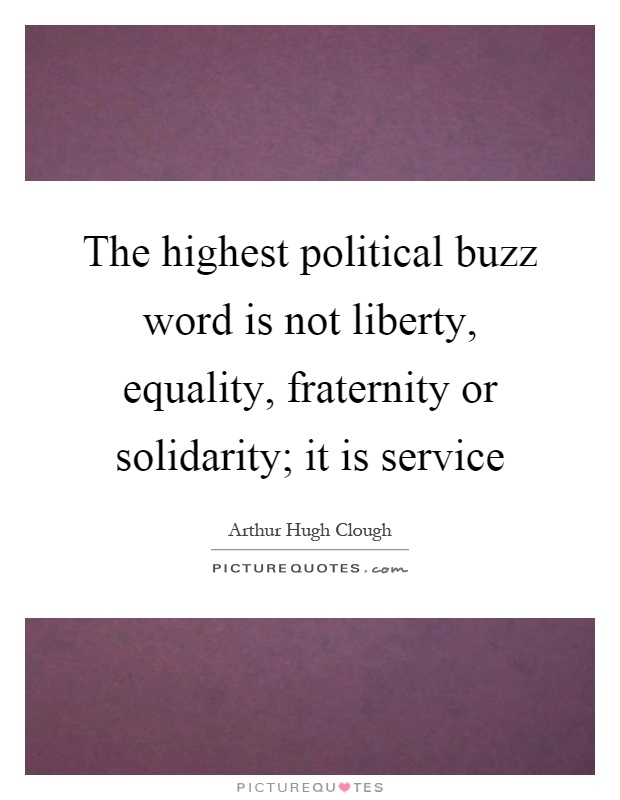 The highest political buzz word is not liberty, equality, fraternity or solidarity; it is service Picture Quote #1