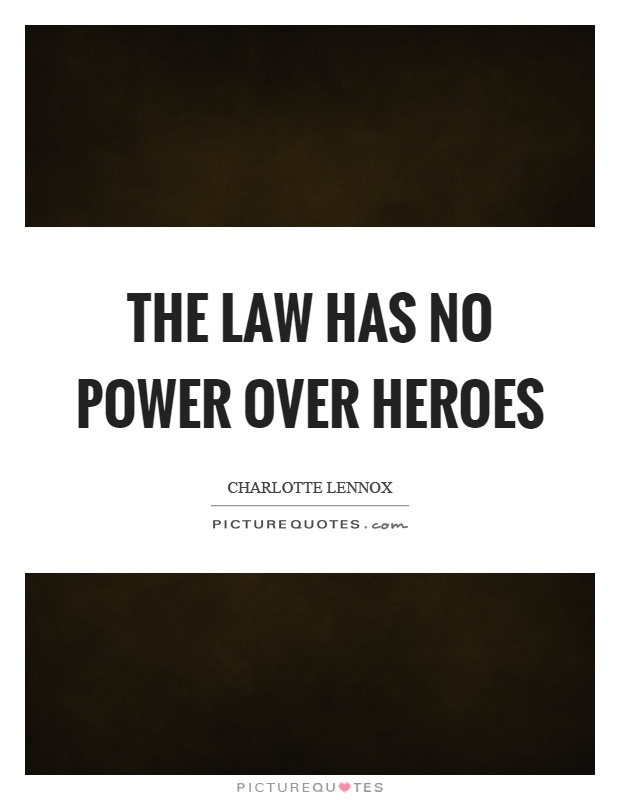 The law has no power over heroes Picture Quote #1