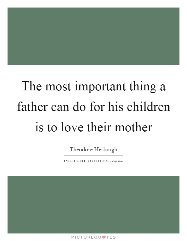 The most important thing a father can do for his children is to love their mother Picture Quote #1