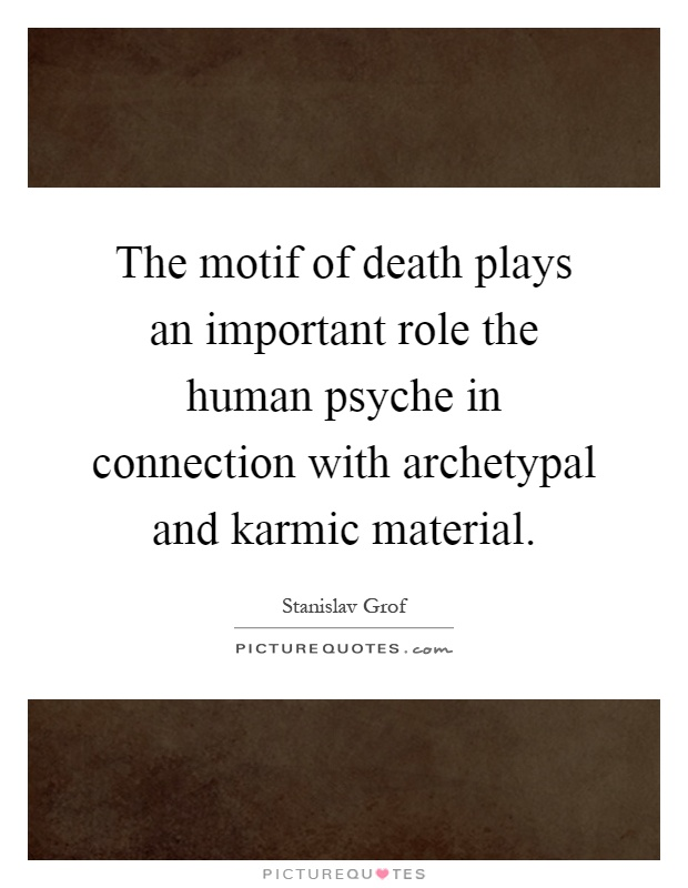 The motif of death plays an important role the human psyche in connection with archetypal and karmic material Picture Quote #1