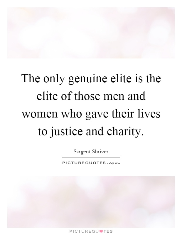 The only genuine elite is the elite of those men and women who gave their lives to justice and charity Picture Quote #1