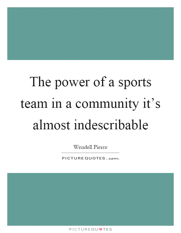 The power of a sports team in a community it's almost indescribable Picture Quote #1