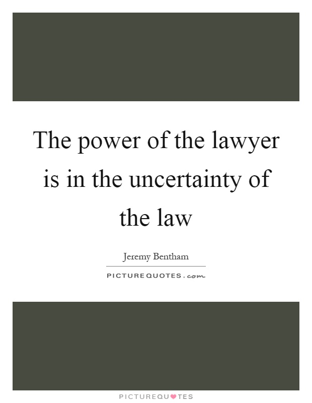 The power of the lawyer is in the uncertainty of the law Picture Quote #1