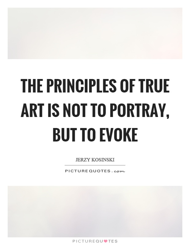 The principles of true art is not to portray, but to evoke Picture Quote #1
