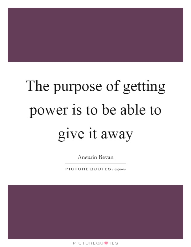 The purpose of getting power is to be able to give it away Picture Quote #1