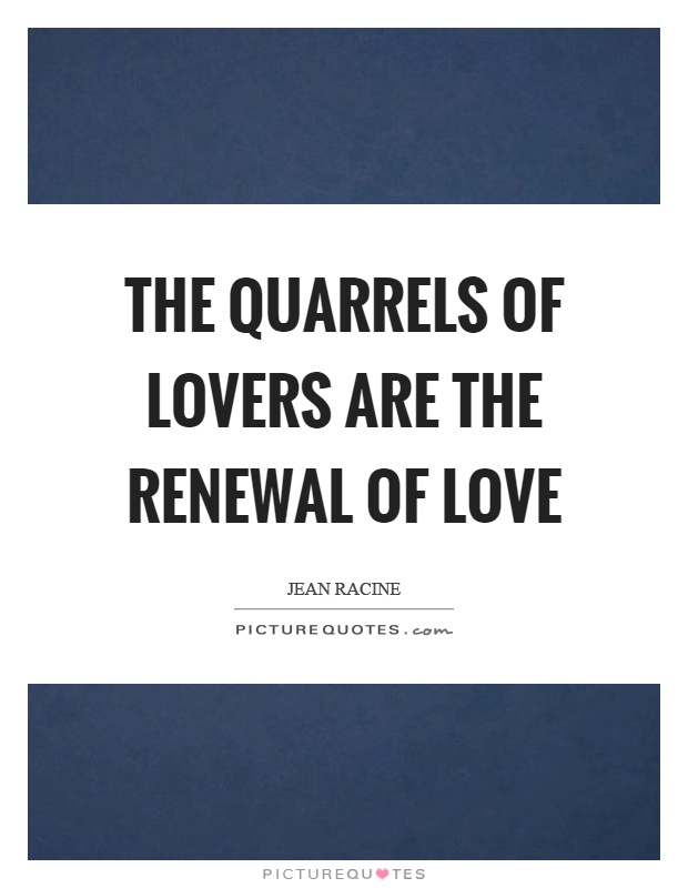 Funny Quotes About Lovers Quarrel : The quarrels of lovers are the renewal of love Picture Quote #1