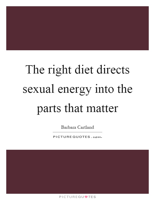 The right diet directs sexual energy into the parts that matter Picture Quote #1
