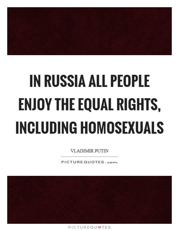 In Russia all people enjoy the equal rights, including homosexuals Picture Quote #1