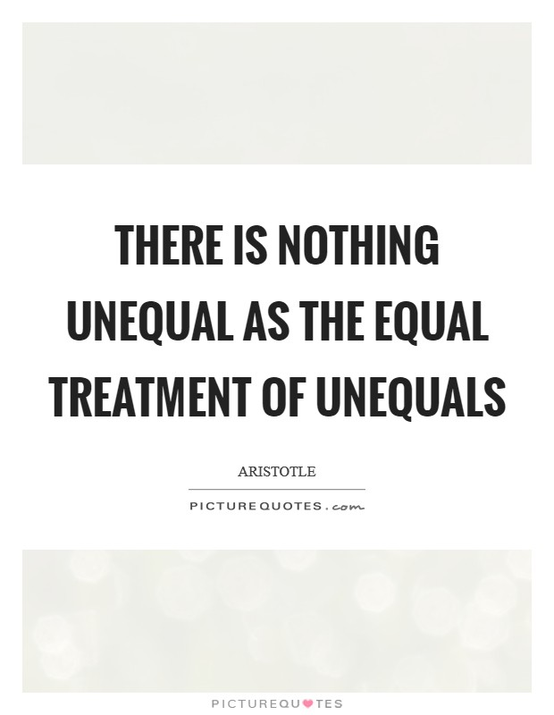 There is nothing unequal as the equal treatment of unequals Picture Quote #1
