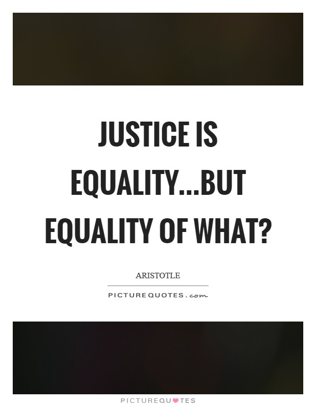Justice is Equality...but equality of what? Picture Quote #1