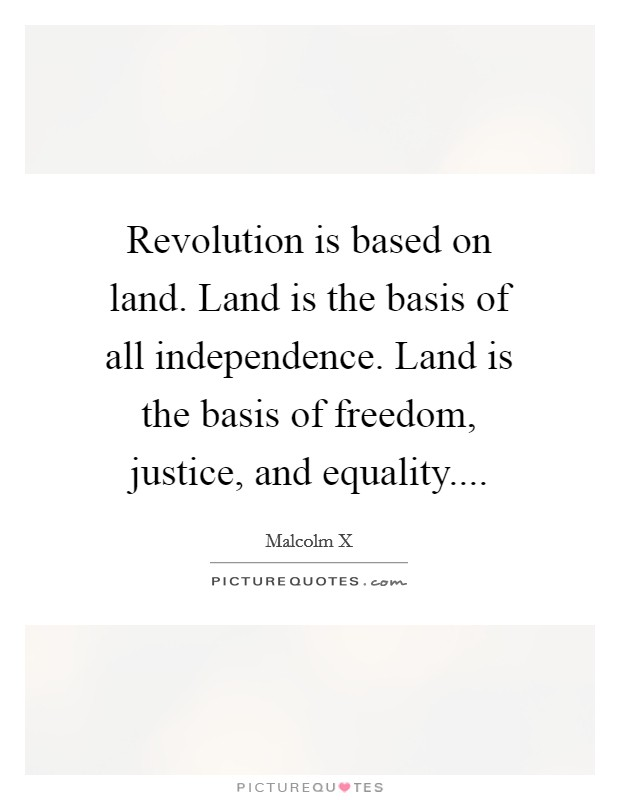 Revolution is based on land. Land is the basis of all independence. Land is the basis of freedom, justice, and equality Picture Quote #1