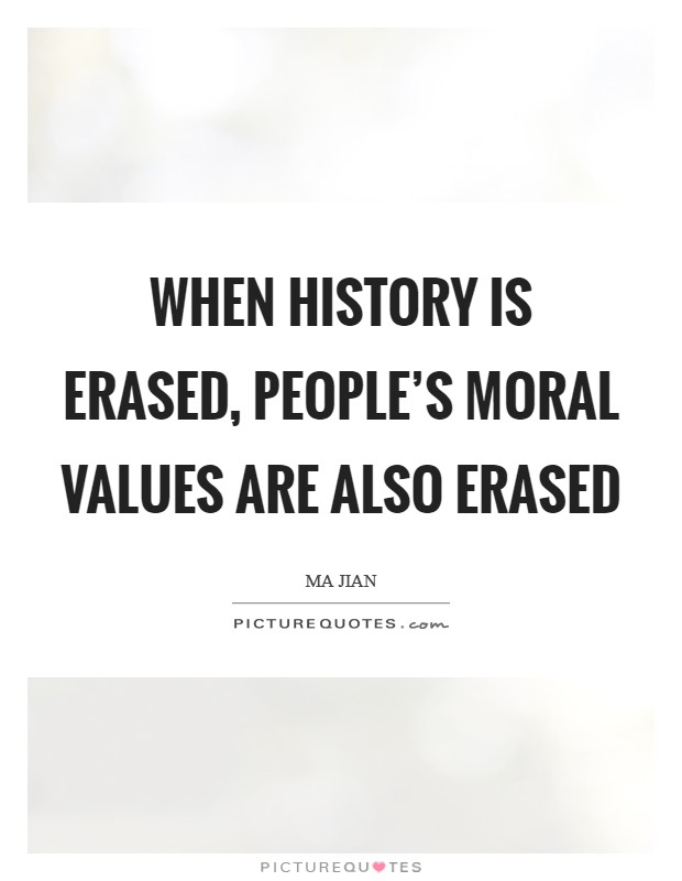 When history is erased, people's moral values are also erased Picture Quote #1