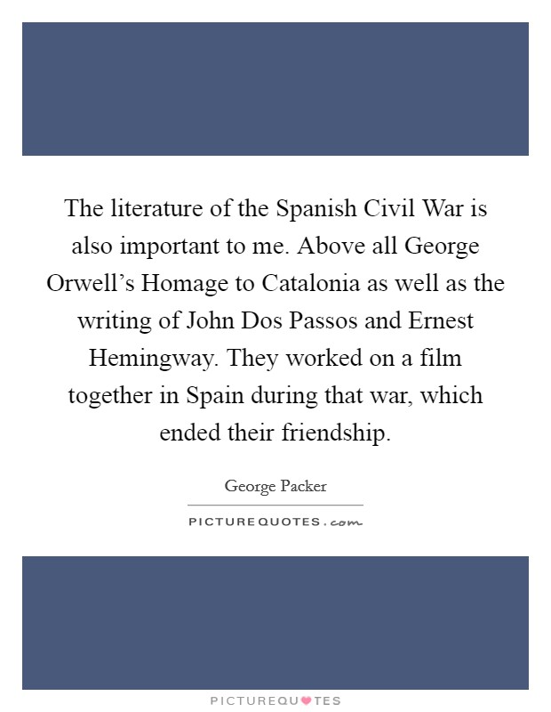 the description of the spanish civil war in george orwells homage to catalonia Homage to catalonia by george orwell forces in the spanish civil war the description of his ever written after his time in the war, orwells.