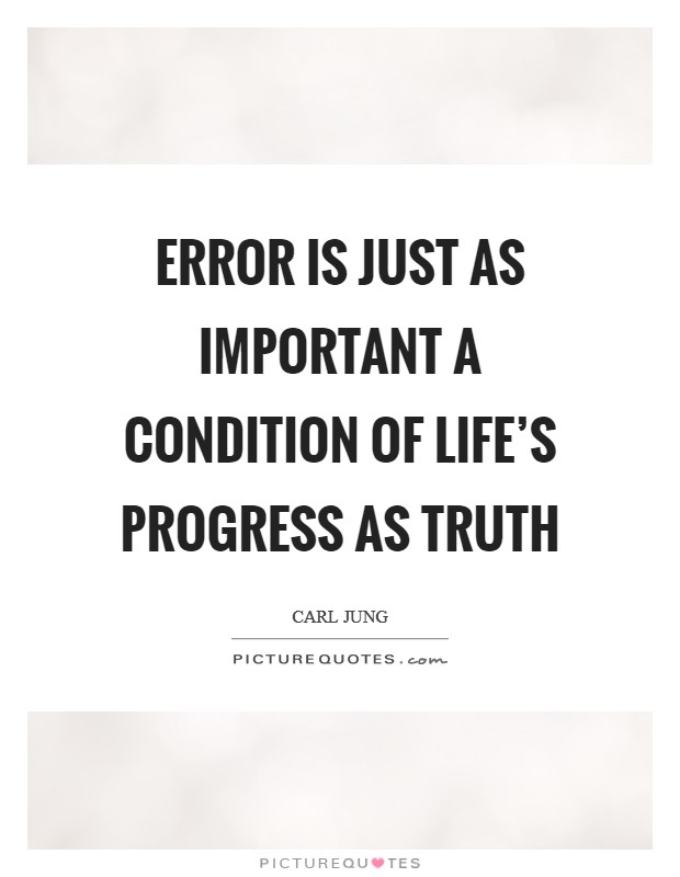Error is just as important a condition of life's progress as truth Picture Quote #1