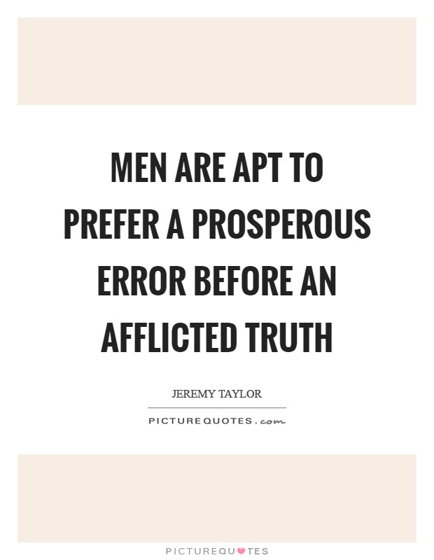 Men are apt to prefer a prosperous error before an afflicted truth Picture Quote #1