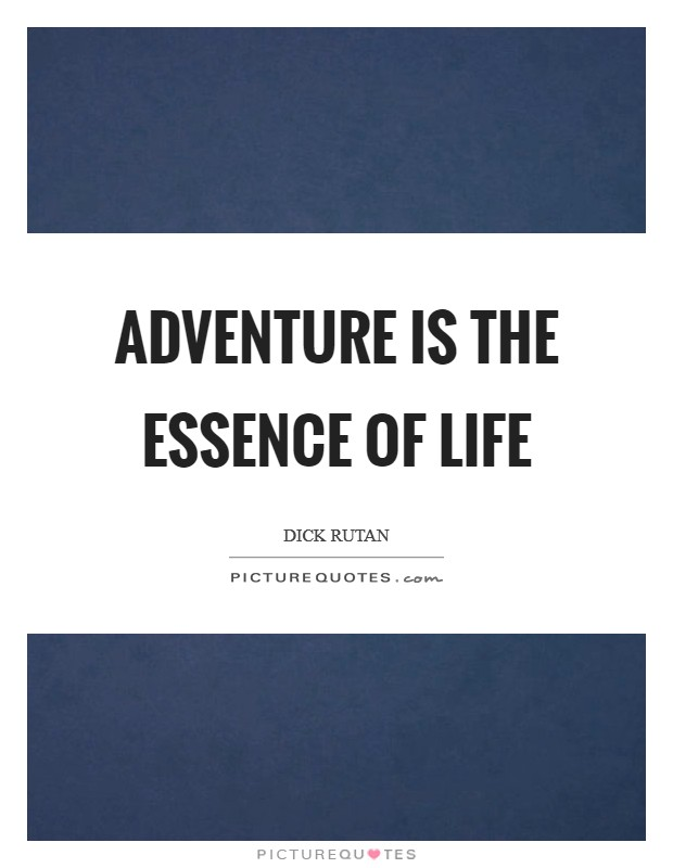 Adventure is the essence of life Picture Quote #1