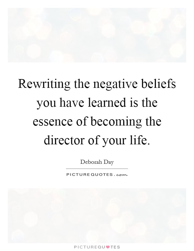 Rewriting the negative beliefs you have learned is the essence of becoming the director of your life Picture Quote #1