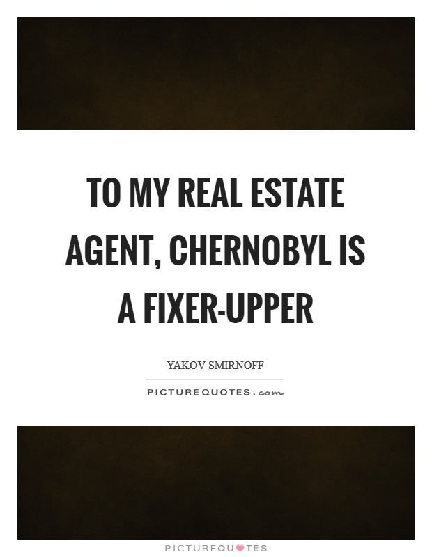 To my real estate agent, Chernobyl is a fixer-upper Picture Quote #1