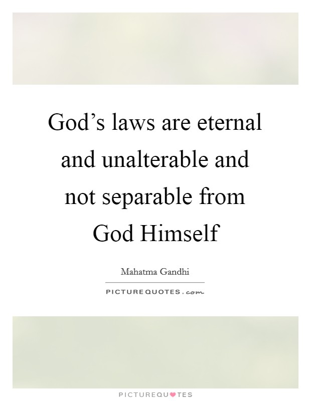 God's laws are eternal and unalterable and not separable from God Himself Picture Quote #1
