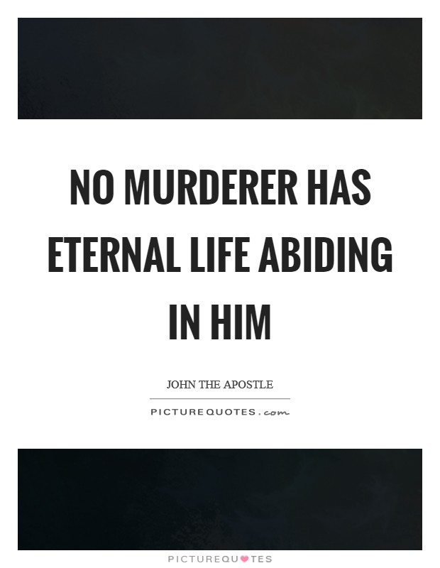 No murderer has eternal life abiding in him Picture Quote #1