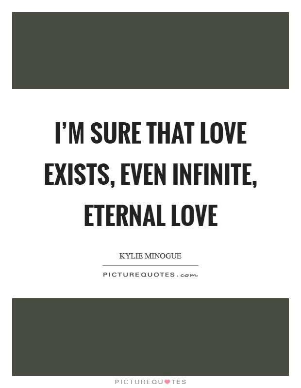 I'm sure that love exists, even infinite, eternal love Picture Quote #1
