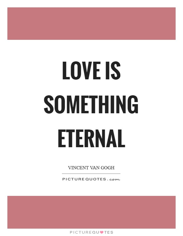 Love is something eternal Picture Quote #1