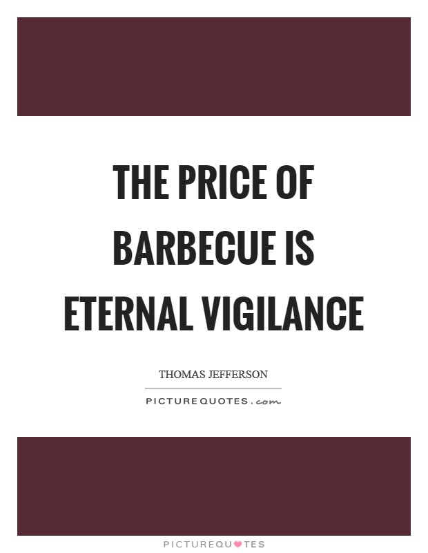 The price of barbecue is eternal vigilance Picture Quote #1