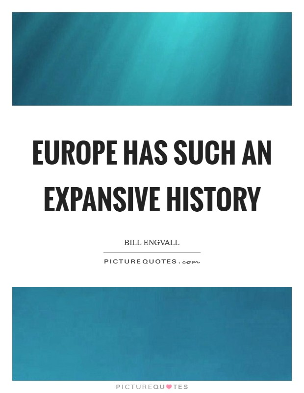 Europe has such an expansive history Picture Quote #1