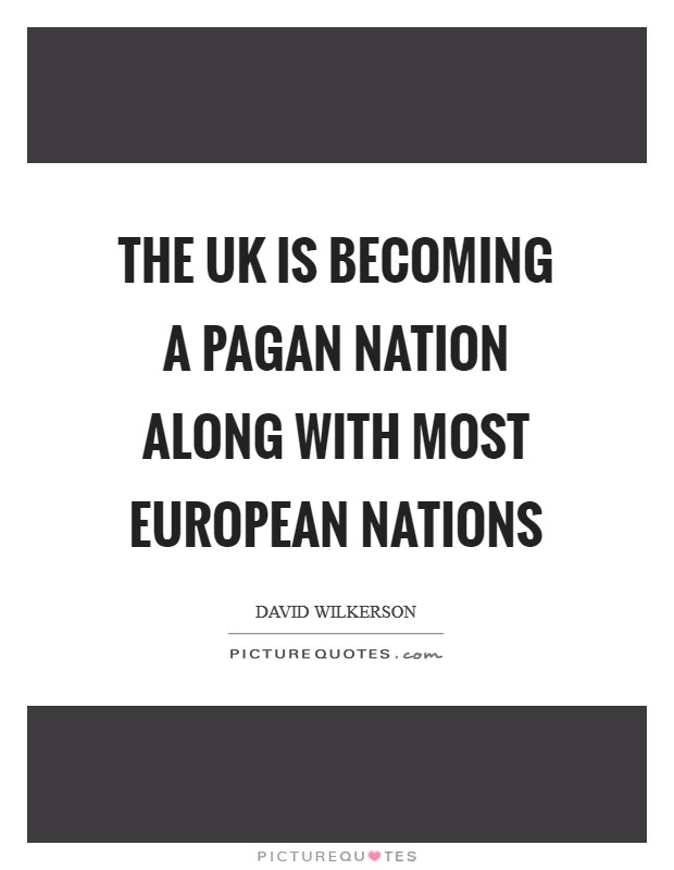 The UK is becoming a pagan nation along with most European nations Picture Quote #1