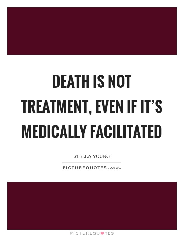 Death is not treatment, even if it's medically facilitated Picture Quote #1